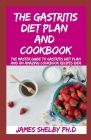 The Gastritis Diet Plan and Cookbook: The Master Guide To Gastritis Diet Plan And An Amazing Cookbook Recipes Idea Cover Image
