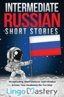 Intermediate Russian Short Stories: 10 Captivating Short Stories to Learn Russian & Grow Your Vocabulary the Fun Way! Cover Image