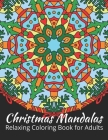 Christmas Mandalas: Relaxing Coloring Book for Adults: Beautiful Mandalas Design for Adults Stress Relieving: Perfect for Christmas Gift I Cover Image