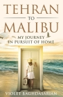 Tehran to Malibu: My Journey in Pursuit of Home Cover Image