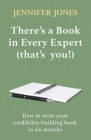 There's a Book in Every Expert (that's you!): How to write your credibility building book in six months Cover Image
