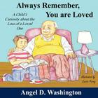 Always Remember You Are Loved: A Child's Curiosity about the Loss of a Loved One Cover Image