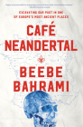 Café Neandertal: Excavating Our Past in One of Europe's Most Ancient Places Cover Image