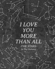 I Love You More Than All The Stars In The Universe: 365 Reasons Why I Love You - Gifts That Say I Love You For Him Cover Image