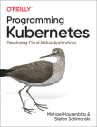 Programming Kubernetes: Developing Cloud-Native Applications Cover Image