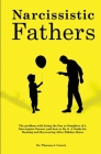 Narcissistic Fathers: The Problem with being the Son or Daughter of a Narcissistic Parent, and how to fix it. A Guide for Healing and Recove Cover Image