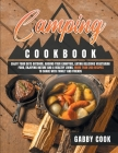 Camping Cookbook: Enjoy Your Days Outdoor, Around Your Campfire, Eating Delicious Vegetarian Food, Enjoying Nature and A Healthy Living. Cover Image