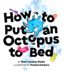 How to Put an Octopus to Bed: (Going to Bed Book, Read-Aloud Bedtime Book for Kids) Cover Image
