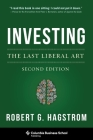 Investing: The Last Liberal Art (Columbia Business School Publishing) Cover Image