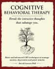 Cognitive Behavioral Therapy: Break the intrusive thoughts that sabotage you. Basic and advanced CBT techniques to manage anxiety, depression and pa Cover Image