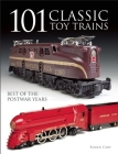 101 Classic Toy Trains: Best of the Postwar Years Cover Image