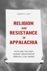 Religion and Resistance in Appalachia: Faith and the Fight Against Mountaintop Removal Coal Mining (Place Matters: New Directions in Appalachian Studies) Cover Image