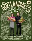 The Portlandia Cookbook: Cook Like a Local Cover Image