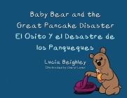 Baby Bear and the Great Pancake Disaster: El Osito y el Desastre de Los Panqueques Cover Image