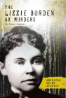 The Lizzie Borden Ax Murders (American Crime Stories) Cover Image