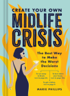 Create Your Own Midlife Crisis: The Best Way to Make the Worst Decisions Cover Image