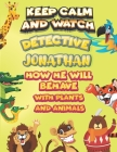 keep calm and watch detective Jonathan how he will behave with plant and animals: A Gorgeous Coloring and Guessing Game Book for Jonathan /gift for Ba Cover Image