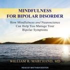Mindfulness for Bipolar Disorder Lib/E: How Mindfulness and Neuroscience Can Help You Manage Your Bipolar Symptoms Cover Image