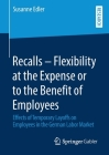 Recalls - Flexibility at the Expense or to the Benefit of Employees: Effects of Temporary Layoffs on Employees in the German Labor Market Cover Image