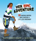 Her Epic Adventure: 25 Daring Women Who Inspire a Life Less Ordinary Cover Image
