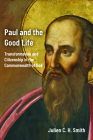 Paul and the Good Life: Transformation and Citizenship in the Commonwealth of God Cover Image