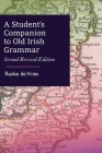A Student's Companion to Old Irish Grammar: Second Revised Edition Cover Image
