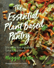 The Essential Plant-Based Pantry: Streamline Your Ingredients, Simplify Your Meals Cover Image