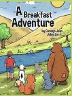 A Breakfast Adventure: 1st Grade Level. A Breakfast Adventure is a picture book for children about a boy's adventure in a forest where he bef Cover Image