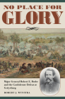 No Place for Glory: Major General Robert E. Rodes and the Confederate Defeat at Gettysburg (Civil War Soldiers and Strategies) Cover Image