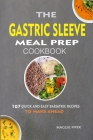 The Gastric Sleeve Meal Prep Cookbook: 107 Quick And Easy Bariatric Recipes To Make Ahead Cover Image