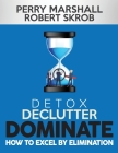 Detox, Declutter, Dominate: How to Excel by Elimination Cover Image