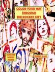 Color Your Way Through the Rocket City: Famous People, the Rocket City, Huntsville Alabama, Coloring Books Cover Image
