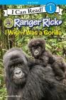 Ranger Rick: I Wish I Was a Gorilla (I Can Read Level 1) Cover Image