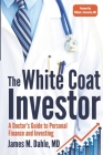 The White Coat Investor: A Doctor's Guide To Personal Finance And Investing Cover Image