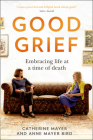 Good Grief: Embracing Life at a Time of Death Cover Image