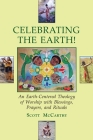 Celebrating the Earth!: An Earth-Centered Theology of Worship with Blessings, Prayers, and Rituals Cover Image
