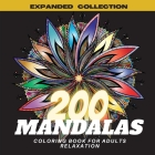 200 Mandalas Coloring Book for Adults Relaxation: Most Beautiful Selection Stress Relieving Mandala Flowers Designs for Relaxing and Mindfulness, Stre Cover Image