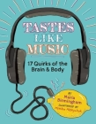 Tastes Like Music: 17 Quirks of the Brain and Body Cover Image
