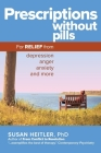 Prescriptions Without Pills: For Relief from Depression, Anger, Anxiety, and More Cover Image