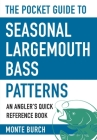 The Pocket Guide to Seasonal Largemouth Bass Patterns: An Angler's Quick Reference Book (Skyhorse Pocket Guides) Cover Image