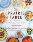 The Prairie Table: Suppers, Potlucks & Socials: Crowd-Pleasing Recipes to Bring People Together Cover Image