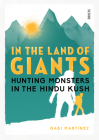 In the Land of Giants: Hunting Monsters in the Hindu Kush Cover Image