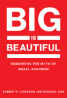 Big Is Beautiful: Debunking the Myth of Small Business Cover Image