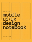 Mobile UI/UX Design Notebook: (Yellow) User Interface & User Experience Design Sketchbook for App Designers and Developers - 8.5 x 11 / 120 Pages / Cover Image