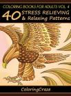 Coloring Books For Adults Volume 4: 40 Stress Relieving And Relaxing Patterns (Anti-Stress Art Therapy #4) Cover Image