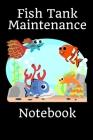 Fish Tank Maintenance Notebook: Kid Fish Tank Maintenance Tracker Notebook For All Your Fishes' Needs. Great For Recording Fish Feeding, Water Testing Cover Image