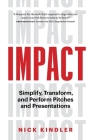 Impact: Simplify, Transform and Perform Pitches and Presentations Cover Image