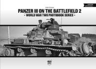Panzer III on the Battlefield, Volume 2 (World War Two Photobook #18) Cover Image