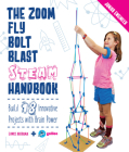 The Zoom, Fly, Bolt, Blast STEAM Handbook: Build 18 Innovative Projects with Brain Power (Junior Engineer) Cover Image