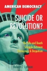 American Democracy Suicide or Revolution: The Life and Death Struggle Between Democracy and Despotism Cover Image
